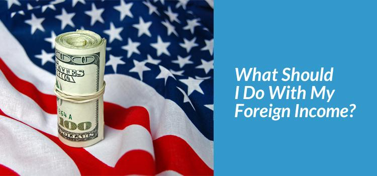 What Should I Do With My Foreign Income?