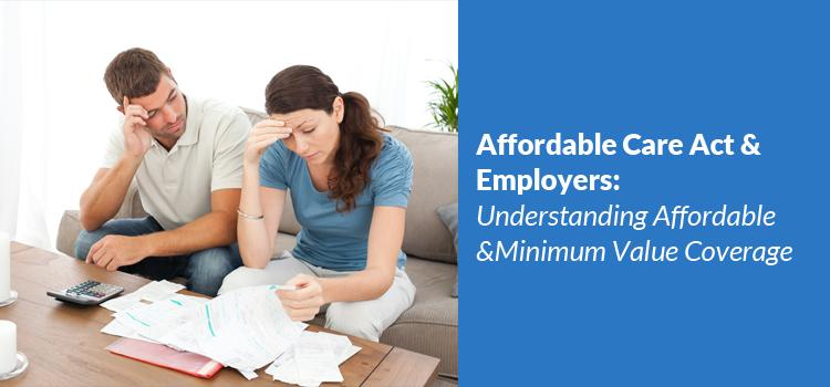 Affordable Care Act and Employers - Understanding Affordable and Minimum Value Coverage
