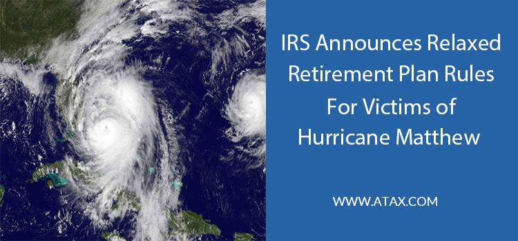IRS Announces Relaxed Retirement Plan Rules For Victims Of Hurricane Matthew