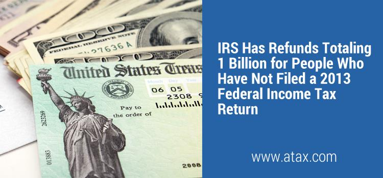IRS Has Refunds Totaling 1 Billion for People Who Have Not Filed a 2013 Federal Income Tax Return