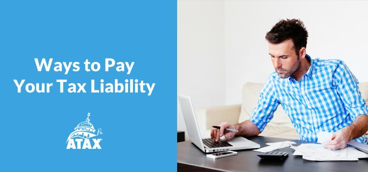 Ways to Pay Your Tax Liability
