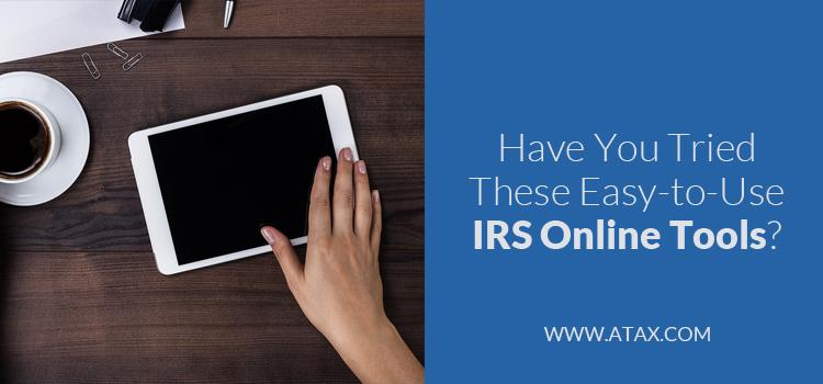 Have You Tried These Easy-to-Use IRS Online Tools?