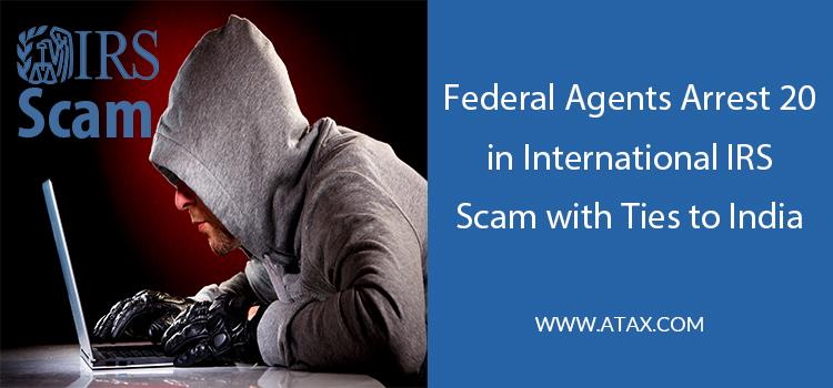 Federal Agents Arrest 20 in International IRS Scam with Ties to India