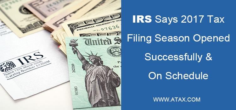 IRS Says 2017 Tax Filing Season Opened Successfully And On Schedule