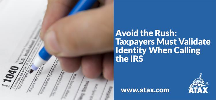 Avoid the Rush  Taxpayers Must Validate Identity When Calling the IRS