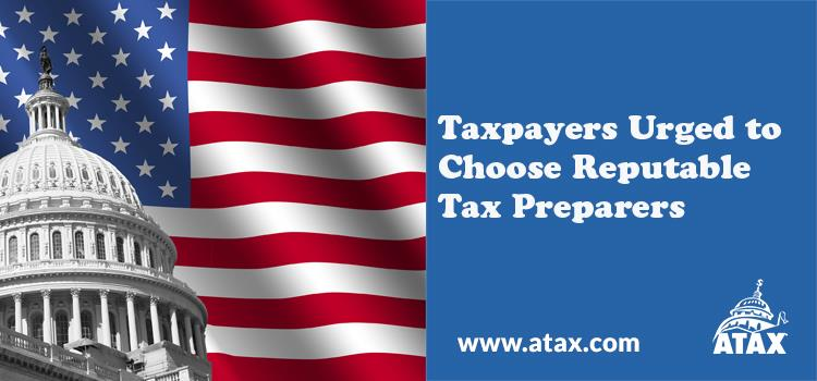 Taxpayers Urged to Choose Reputable Tax Preparers