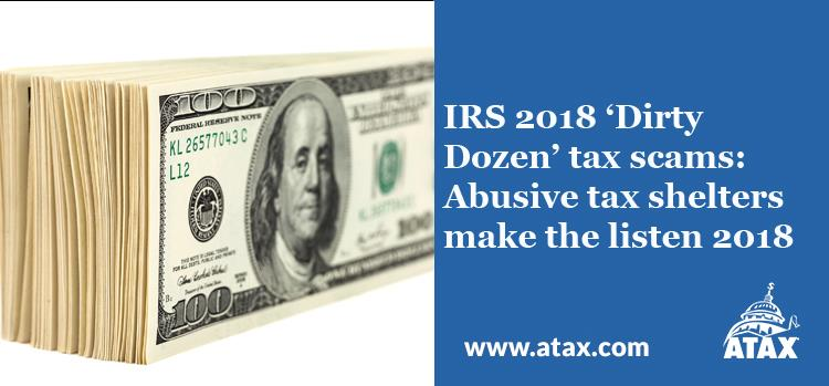 IRS 2018  Dirty Dozen  tax scams  Abusive tax shelters make the list