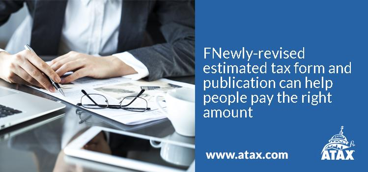 Newly-revised estimated tax form and publication can help people pay the right amount